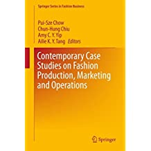 Contemporary Case Studies on Fashion Production, Marketing and Operations (Springer Series in Fashion Business)
