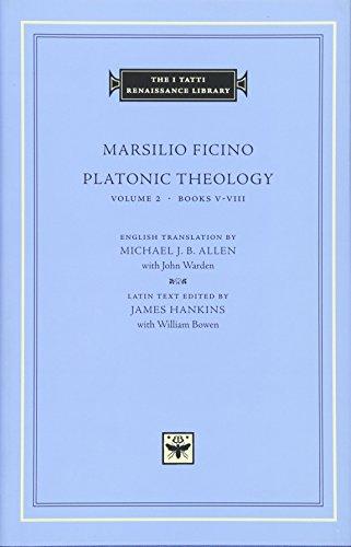 Platonic Theology: v.2, Bks.5-8: Vol 2, Bks.5-8 (The I Tatti Renaissance Library)