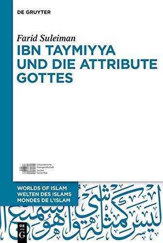 Ibn Taymiyya und die Attribute Gottes (Welten des Islams - Worlds of Islam - Mondes de l'Islam, Band 11)