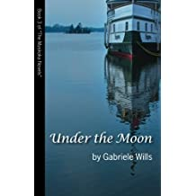 Under the Moon: Book 3 of The Muskoka Novels (Volume 3) by Gabriele Wills (2012-08-08)