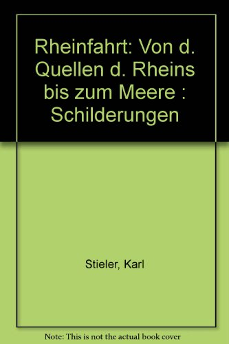 Rheinfahrt. Von den Quellen des Rheins bis zum Meere