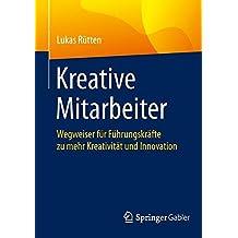 Kreative Mitarbeiter: Wegweiser für Führungskräfte zu mehr Kreativität und Innovation
