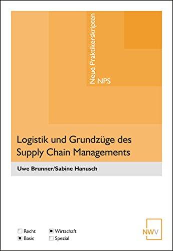 Logistik und Grundzüge des Supply Chain Managements (Neue Praktikerskripten ― NPS)