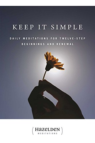 Keep It Simple: Daily Meditations for Twelve Step Beginnings and Renewal (Hazelden Meditations) (English Edition)