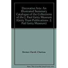 Decorative Arts: An Illustrated Summary Catalogue of the Collections of the J.Paul Getty Museum (Getty Trust Publications : J. Pail Getty Museum)