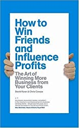 How to Win Friends and Influence Profits: The Art of Growing Your Clients: Written by David Kean, 2008 Edition, (1st Edition) Publisher: Marshall Cavendish [Hardcover]