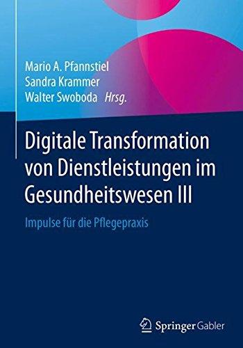 Digitale Transformation von Dienstleistungen im Gesundheitswesen III: Impulse für die Pflegepraxis - Impulse Elektronische