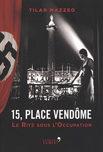 15, place Vendôme : Le Ritz sous l'Occupation par Tilar J. Mazzeo