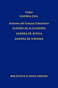 Guerra civil. Guerra de Alejandría. Guerra de África. Guerra de Hispania. par  Julio César
