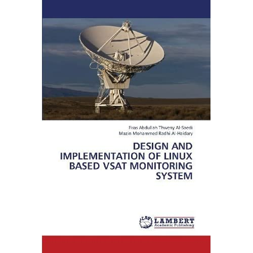 Design and implementation of Linux based VSAT monitoring system by Al-Saedi, Firas Abdullah Thweny, Al-Haidary, Mazin Mohammed (2013) Paperback