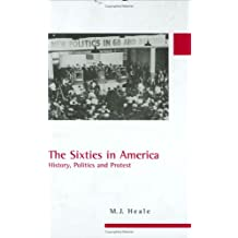 The Sixties in America: History, Politics and Protest (America in the 20Th/21st Century Series)