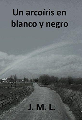 Un arcoíris en blanco y negro por J. M. L.