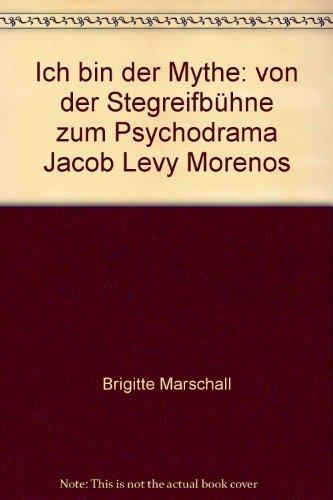 Ich bin der Mythe: von der Stegreifbhne zum Psychodrama Jacob Levy Morenos