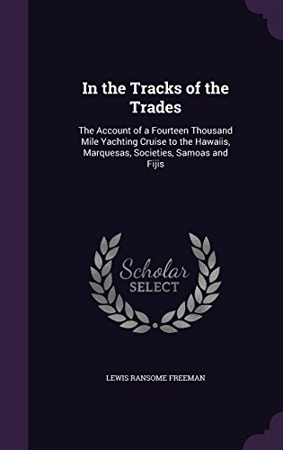In the Tracks of the Trades: The Account of a Fourteen Thousand Mile Yachting Cruise to the Hawaiis, Marquesas, Societies, Samoas and Fijis