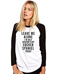 HotScamp Leave Me Alone I'm Only Talking To My Cocker Spaniel Womens Baseball Top