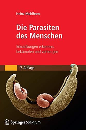 Die Parasiten des Menschen: Erkrankungen erkennen, bekämpfen und vorbeugen