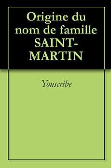 Origine du nom de famille SAINT-MARTIN (Oeuvres courtes) par [Youscribe]