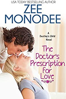 The Doctor's Prescription For Love (Destiny's Child Book 1) by [Monodee, Zee]