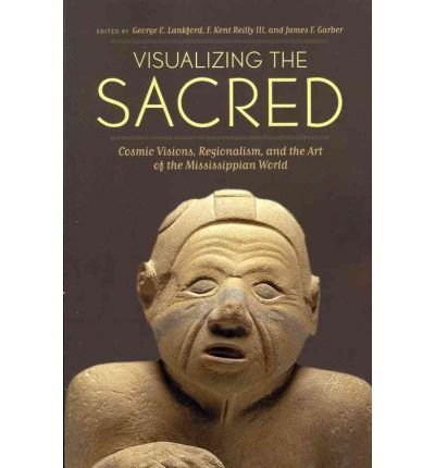 By George E Lankford ; F Kent Reilly, III ; James F Garber ( Author ) [ Visualizing the Sacred: Cosmic Visions, Regionalism, and the Art of the Mississippian World Linda Schele Series in Maya and Pre-Columbian Studies By Nov-2011 Paperback