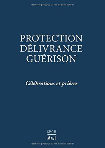 Protection, délivrance, guérison : Célébrations et prières