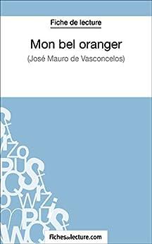 Mon bel oranger de José Mauro de Vasconcelos (Fiche de lecture): Analyse complète de l'oeuvre par [Grosjean, Vanessa, fichesdelecture.com,]