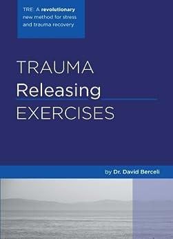 Trauma Releasing Exercises (English Edition) von [Berceli, David]