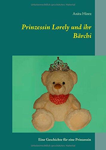 Prinzessin Lorely und ihr Bärchi: Eine Geschichte für eine Prinzessin
