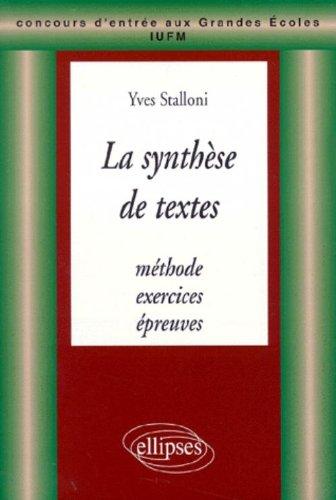 La synthèse de textes: Méthodes, exercices, épreuves : concours d'entrée aux Grandes écoles, IUFM