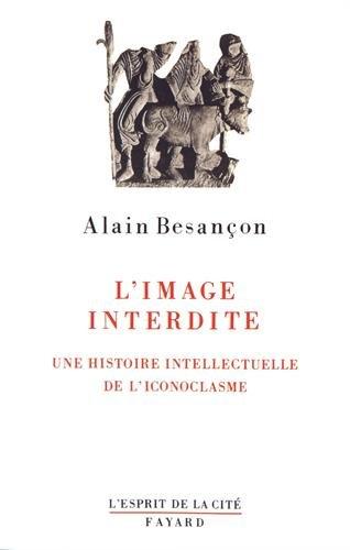 L'Image interdite. Une histoire intellectuelle de l'iconoclasme par Alain Besançon