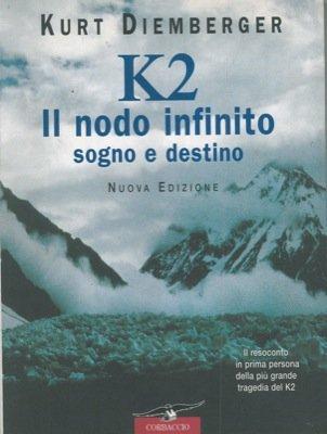 K2 il nodo infinito. Sogno e destino. Nuova edizione. par DIEMBERGER Kurt -