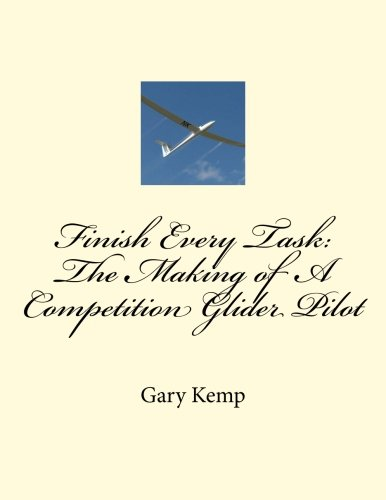 Finish Every Task: The Making of A Competition Glider Pilot por Gary Fenton Kemp