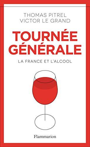 Tournée générale. La France et l'alcool (Documents, témoignages et essais d'actualité) par  Flammarion