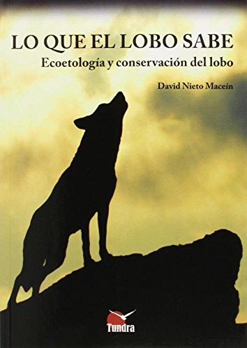 Lo que el lobo sabe. Ecoetología y conservación del lobo por David Nieto Macein
