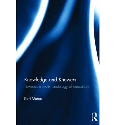 [(Knowledge and Knowers: Towards a Realist Sociology of Education)] [Author: Karl Maton] published on (August, 2013)