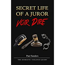 SECRET LIFE OF A JUROR: Voir Dire: The Domestic Violence Query (A Juror's Perspective Book 4) (English Edition)