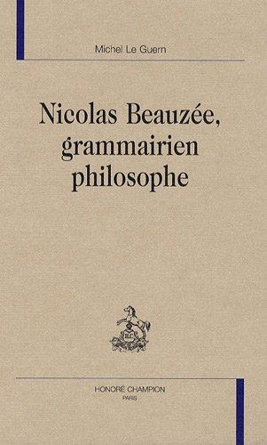 Nicolas Beauzée, grammairien philosophe par Michel Le Guern