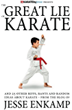 The Great Lie of Karate: and 25 Other Riffs, Rants and Random Ideas about Karate (English Edition)