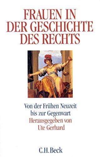 Frauen in der Geschichte des Rechts: Von der Frühen Neuzeit bis zur Gegenwart