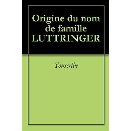 Origine du nom de famille LUTTRINGER (Oeuvres courtes)