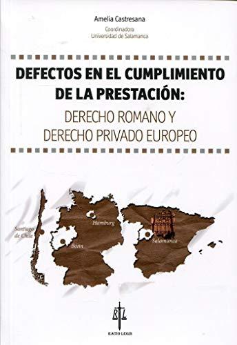 DEFECTOS EN EL CUMPLIMIENTO DE LA PRESTACION: DERECHO ROMANO Y DERECHO PRIVADO EUROPEO