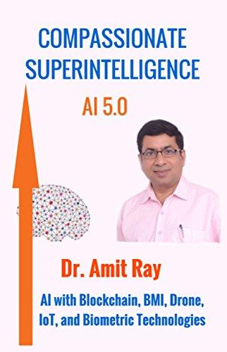 Compassionate Superintelligence AI 5.0: AI with Blockchain, Bmi, Drone, Iot, and Biometric Technologies