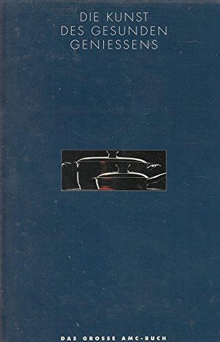 Die Kunst des gesunden Geniessens - das grosse AMC-Buch im Kartonschuber