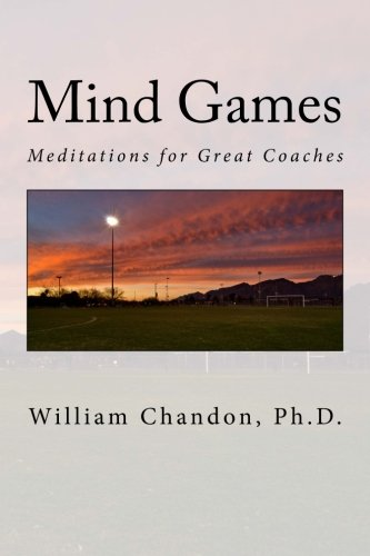 Mind Games: Meditations for Great Coaches por William Chandon