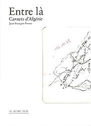 Entre là : Carnets d'Algérie