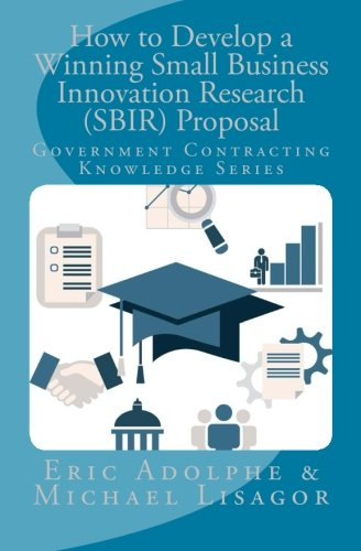 How to Develop a Winning Small Business Innovation Research Proposal: Government Contractor Knowledg