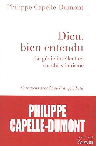 Dieu, bien entendu : Le génie intellectuel du christianisme