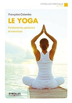Le yoga: Fondements, postures et exercices (Eyrolles Pratique)