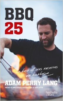 BBQ 25, le best of des recettes de barbecue de Adam Perry Lang ( 25 avril 2012 )