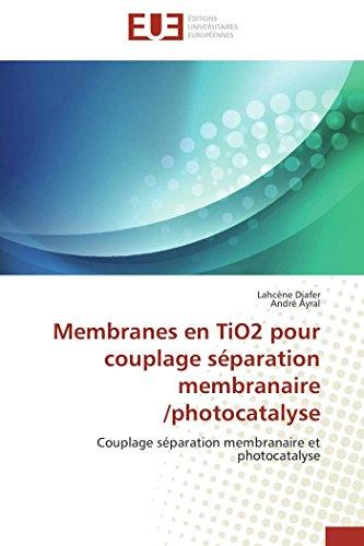 Membranes en tio2 pour couplage séparation membranaire /photocatalyse par Lahcène Djafer
