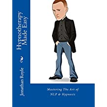 Hypnotherapy Made Easy: Mastering The Arts of Hypnosis & NLP (English Edition)